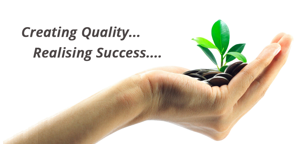 Creating quality.. Realising success...